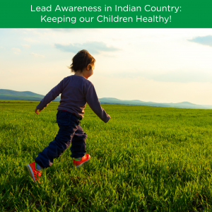 Lead Awareness in Indian Country: Keeping our Children Healthy!